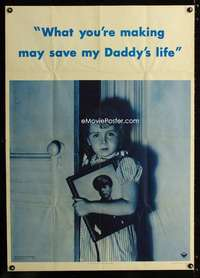 b020 WHAT YOU'RE MAKING MAY SAVE MY DADDY'S LIFE war poster '42