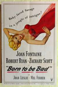 t079 BORN TO BE BAD one-sheet poster '50 Nicholas Ray, sexiest art of baby-faced Joan Fontaine!