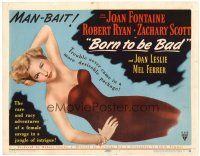 6b059 BORN TO BE BAD TC '50 sexy Joan Fontaine is trouble in a most desirable package!