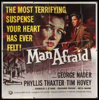 4y057 MAN AFRAID 6sh '57 George Nader, the most terrifying suspense your heart has ever felt, rare!