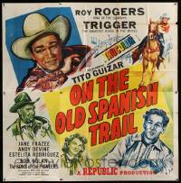 4y065 ON THE OLD SPANISH TRAIL 6sh '47 Roy Rogers & Trigger, Tito Guizar, Jane Frazee, Andy Devine