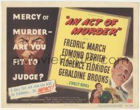 5w004 ACT OF MURDER TC '48 Fredric March, mercy or murder - are you fit to judge, it'll stun you!