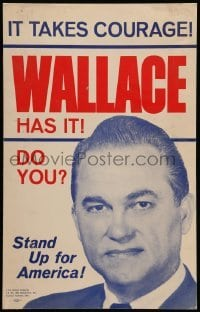 5k020 WALLACE HAS IT 14x22 political campaign '68 It takes courage, Stand up for America!