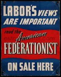 7g002 AMERICAN FEDERATIONIST 11x14 advertising poster 1940s Labor's views are important, A.F. of L.!