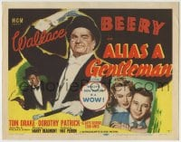 1r012 ALIAS A GENTLEMAN TC 1948 Tom Drake, Dorothy Patrick & dapper Wallace Beery!