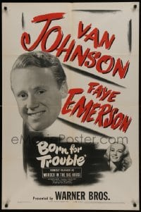 2f611 MURDER IN THE BIG HOUSE 1sh R1945 Van Johnson, Faye Emerson, Born for Trouble!