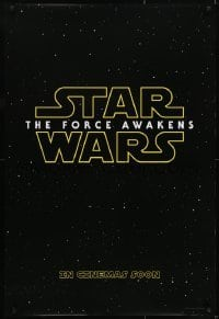 2x075 FORCE AWAKENS int'l teaser DS 1sh 2015 Star Wars: Episode VII, classic title, in cinemas soon!