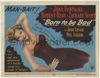 5w024 BORN TO BE BAD TC 1950 Nicholas Ray, sexy Joan Fontaine, trouble was never more desirable!