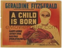 5w037 CHILD IS BORN TC 1940 Geraldine Fitzgerald with baby, a woman's greatest adventure in life!