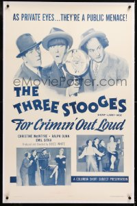8x089 FOR CRIMIN' OUT LOUD linen 1sh 1956 Three Stooges Moe, Larry & Shemp are private eyes!