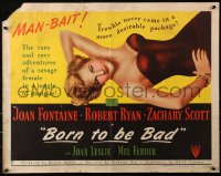 3p0800 BORN TO BE BAD style B 1/2sh 1950 Nicholas Ray, sexiest art of baby-faced savage Joan Fontaine!