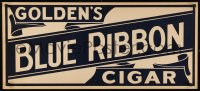 7x0009 GOLDEN'S BLUE RIBBON CIGAR 16x36 advertising poster 1900s-1930s great cigar smoking sign!