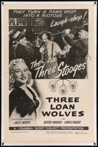 3p401 THREE LOAN WOLVES linen 1sh '46 great image of Three Stooges Moe, Larry & Curly in pawn shop!