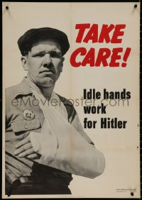 8p0024 TAKE CARE IDLE HANDS WORK FOR HITLER 20x29 WWII war poster 1942 WWII, safety first!